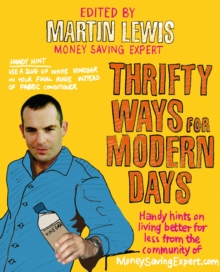 Thrifty Ways For Modern Days : Handy Hints on Living Better for Less from the Community of MoneySavingExpert.Com, Paperback Book