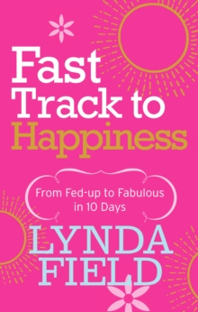 Fast Track to Happiness : From Fed-up to Fabulous in Ten Days, Paperback