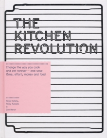 The Kitchen Revolution : A Year of Time-and-money-saving Recipes, Hardback