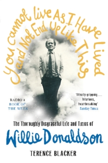 You Cannot Live as I Have Lived and Not End Up Like This : The Thoroughly Disgraceful Life and Times of Willie Donaldson, Paperback