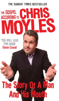 The Gospel According to Chris Moyles : The Story of a Man and His Mouth, Paperback