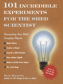 101 Incredible Experiments for the Shed Scientist, Hardback