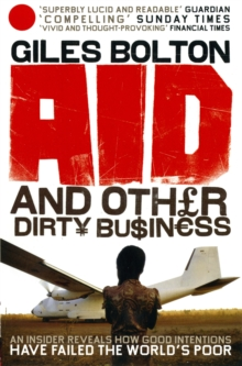Aid and Other Dirty Business : How Good Intentions Have Failed the World's Poor, Paperback Book