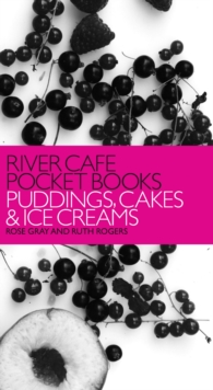River Cafe Pocket Books : Puddings, Cakes and Ice Creams, Paperback Book