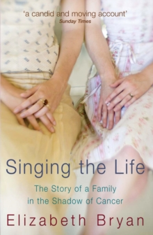 Singing the Life : The Story of a Family Living in the Shadow of Cancer, Paperback