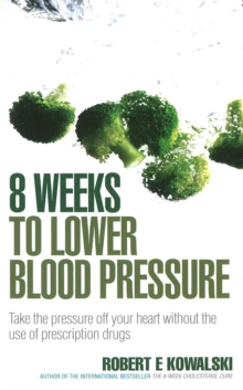 8 Weeks to Lower Blood Pressure : Take the Pressure Off Your Heart without the Use of Prescription Drugs, Paperback Book