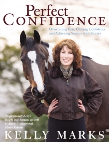 Perfect Confidence : Overcoming Fear, Gaining Confidence and Achieving Success with Horses, Paperback