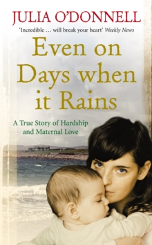 Even on Days When it Rains : A True Story of Hardship and Maternal Love, Paperback