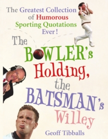The Bowler's Holding, the Batsman's Willey : The Greatest Collection of Humorous Sporting Quotations Ever, Paperback
