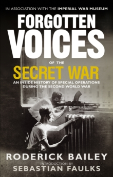 Forgotten Voices of the Secret War : An Inside History of Special Operations in the Second World War, Paperback