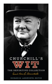 Churchill's Wit : The Definitive Collection, Hardback