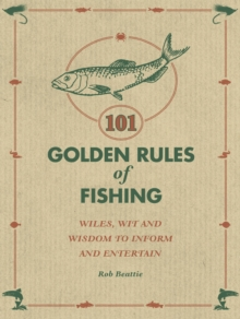 101 Golden Rules of Fishing : Rob Beattie, Hardback Book