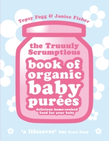 Truuuly Scrumptious Book of Organic Baby Purees : Delicious Home-cooked Food for Your Baby, Paperback
