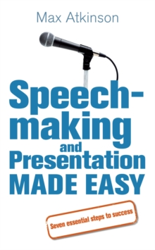 Speech-making and Presentation Made Easy : Seven Essential Steps to Success, Paperback