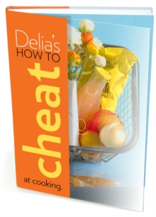 Delia's How to Cheat at Cooking, Hardback