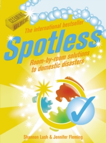 Spotless : Room-by-room Solutions to Domestic Disasters, Paperback