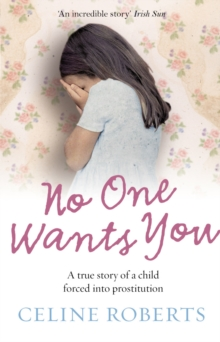 No One Wants You : A True Story of a Child Forced into Prostitution, Paperback