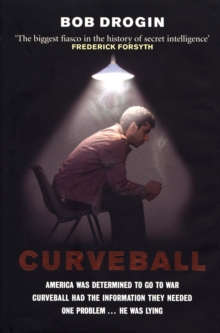 Curveball : Spies, Lies, and the Man Behind Them - The Real Reason America Went to War in Iraq, Hardback