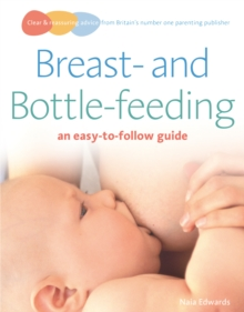 Breastfeeding and Bottle-feeding : An Easy-to-follow Guide, Paperback