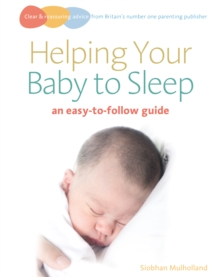 Helping Your Baby to Sleep : An Easy-to-follow Guide, Paperback
