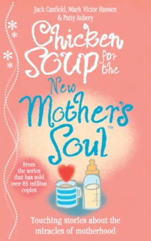 Chicken Soup for the New Mother's Soul : Touching Stories About the Miracles of Motherhood, Paperback