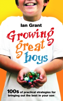 Growing Great Boys : 100s of Practical Strategies for Bringing Out the Best in Your Son, Paperback