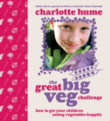 The Great Big Veg Challenge : How to Get Your Children Eating Vegetables Happily, Paperback