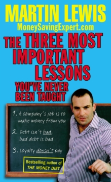 The Three Most Important Lessons You've Never Been Taught : MoneySavingExpert.Com, Paperback Book