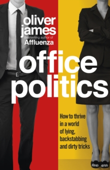 Office Politics : How to Thrive in a World of Lying, Backstabbing and Dirty Tricks, Hardback Book