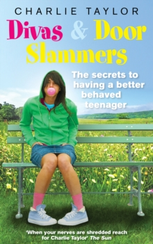 Divas and Door Slammers : The Secret to Having a Better Behaved Teenager, Paperback
