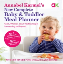Annabel Karmel's New Complete Baby & Toddler Meal Planner : 200 Quick, Easy and Healthy Recipes for Your Baby, Hardback