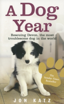 A Dog Year : Rescuing Devon, the Most Troublesome Dog in the World, Paperback
