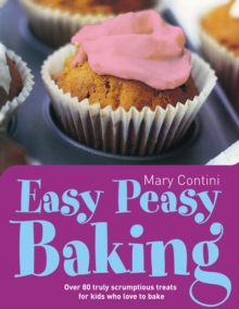 Easy Peasy Baking : Over 80 Truly Scrumptious Treats for Kids Who Love to Bake, Paperback