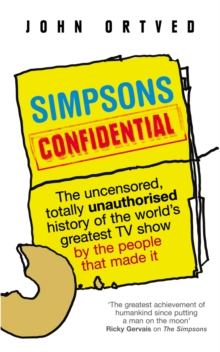 Simpsons Confidential : The Uncensored, Totally Unauthorised History of the World's Greatest TV Show by the People That Made it, Paperback
