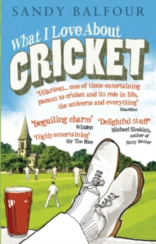What I Love About Cricket : One Man's Vain Attempt to Explain Cricket to a Teenager Who Couldn't Give a Toss, Paperback