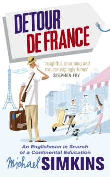 Detour De France : An Englishman in Search of a Continental Education, Paperback