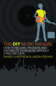 The DIY Music Manual : How to Record, Promote and Distribute Your Music without a Record Deal, Paperback Book