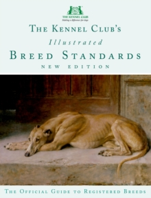 The Kennel Club's Illustrated Breed Standards : The Official Guide to Registered Breeds, Hardback