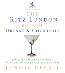 "The ""Ritz London"" Book of Drinks and Cocktails : From Fine Wines and Fruit Punches to Cocktails and Canapes, Hardback"