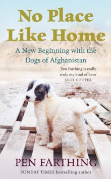 No Place Like Home : A New Beginning with the Dogs of Afghanistan, Hardback