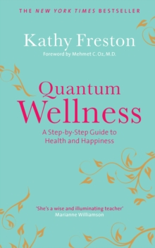 Quantum Wellness : A Step-by-step Guide to Health and Happiness, Paperback