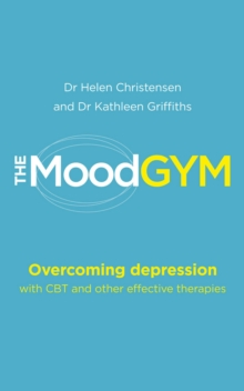 The Mood Gym : Overcoming Depression with CBT and Other Effective Therapies, Paperback