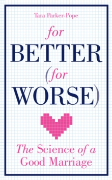 For Better (For Worse) : The Science of a Good Marriage, Paperback Book