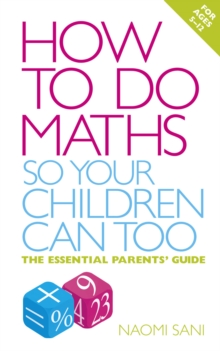 How to Do Maths So Your Children Can Too : The Essential Parents' Guide, Paperback Book