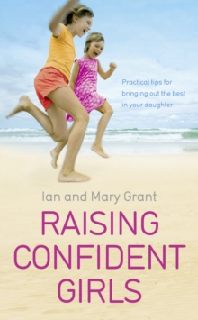 Raising Confident Girls : Practical Tips for Bringing Out the Best in Your Daughter, Paperback