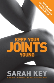 Keep Your Joints Young : Banish Your Aches, Pains and Creaky Joints, Paperback