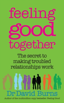 Feeling Good Together : The Secret to Making Troubled Relationships Work, Paperback