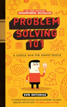 Problem Solving 101 : A Simple Book for Smart  People, Hardback