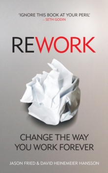 ReWork : Change the Way You Work Forever, Paperback