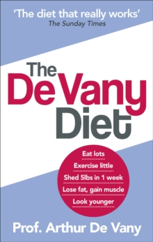The De Vany Diet : Eat Lots, Exercise Little; Shed 5lbs in 1 Week, Lose Fat; Gain Muscle, Look Younger; Feel Stronger, Paperback